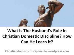 husband-role-in-christian-domestic-discipline